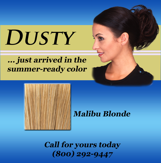 DUSTY ~ Now in Malibu Blonde!